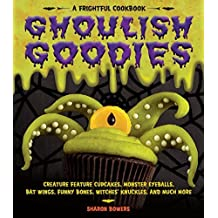 Ghoulish Goodies: Creature Feature Cupcakes, Monster Eyeballs, Bat Wings, Funny Bones, Witches' Knuckles, and Much More! by Sharon Bowers (2009-07-15)