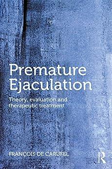 Premature Ejaculation: Theory, Evaluation And Therapeutic Treatment por Francois De Carufel epub