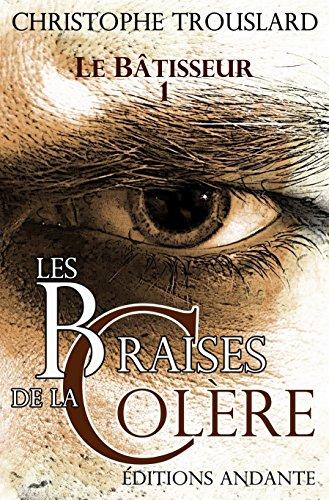 LES BRAISES DE LA COLÈRE (LE BÂTISSEUR t. 1)