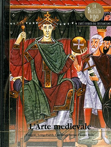 L'arte medievale. Visigoti, Longobardi, Carolingi: verso l'anno Mille.
