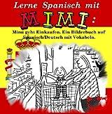 Lerne Spanisch mit Mimi: Mimi geht Einkaufen. Ein Bilderbuch auf Spanisch/Deutsch mit Vokabeln (Mimi de-es 1)