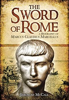 The Sword of Rome: A Biography of Marcus Claudius Marcellus de [McCall, Jeremiah]