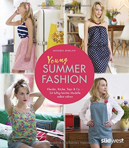 Young Summer Fashion: Kleider, Röcke, Tops & Co. - 24 luftig-leichte Modelle einfach selbst nähen: mit Schnittmusterbogen für die Größen S bis XL -