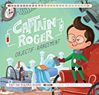 Captain Roger : Objectif rangement par Benjamin Richard