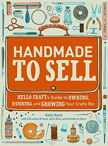 Handmade to Sell: Hello Craft's Guide to Owning, Running, and Growing Your Crafty Biz - Guide Entrepreneurship Fashion To
