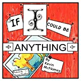 If I Could Be Anything