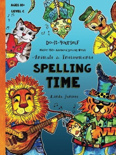 Spelling Time - Master 150+ Advanced Spelling Words - Animals & Instruments: Do-It-Yourself - Ages 10+ (Level C): Volume 3 (Fun-Schooling Books) por Linda Janisse