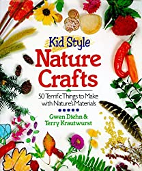 Kid Style Nature Crafts: 50 Terrific Things to Make With Nature's Materials by Gwen Diehn (1995-05-02)