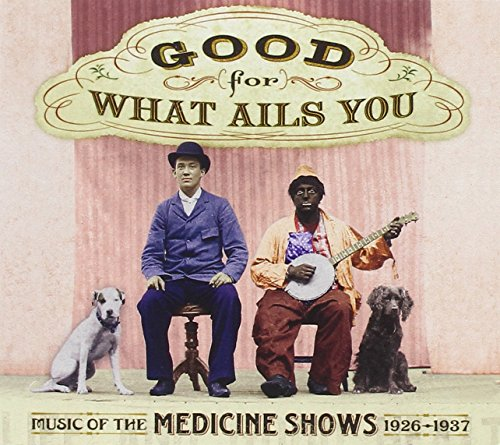 Good For What Ails You: Music of the Medicine Shows 1926-1937 (Anderson Bean)
