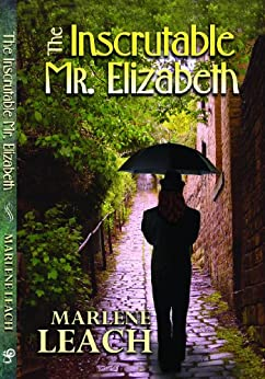 The Inscrutable Mr. Elizabeth (English Edition) di [Leach, Marlene]