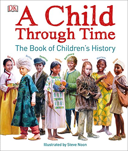 A Child Through Time: The Book of Children's History por Phil Wilkinson