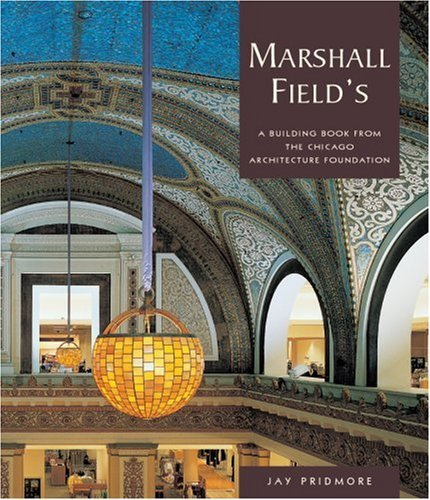 marshall-fields-a-building-book-by-jay-pridmore-2002-03-23
