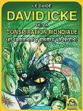 le guide de david icke sur la conspiration mondiale et comment y mettre un terme