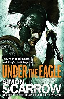 Under the Eagle (Eagles of the Empire 1): Cato & Macro: Book 1 by [Scarrow, Simon]