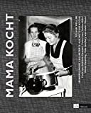 Mama kocht: Erinnerungen und Rezepte aus Mutters Küche