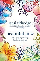 Beautiful Now: 90 Days of Experiencing God's Dreams for You (Eldredge Stasi)