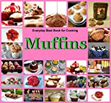 Muffins:Everyday Best Book for Cooking: Quick,Easy and Delicious Muffins, Simple , Healthy and basic Muffin,Sweet and Savory Muffin Recipes, Healthy,Fruit,vegen,cookbook,Dessert