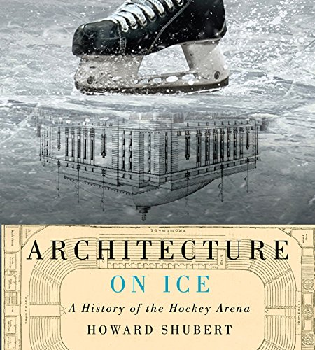 Architecture on Ice: A History of the Hockey Arena (McGill-Queen's/Beaverbrook Canadian Foundation Studies in Art History, Band 19)