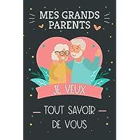 Mes Grands-Parents Je veux Tout Savoir de Vous!: Journal parent, livre grand Père Raconte Ton Histoire: Livre Grand…