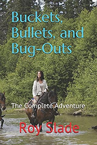 Buckets, Bullets, and Bug-Outs: The Complete