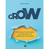 GROW - Die 5 Phasen Transformation vom Jobbesitzer zum erfolgreichen Unternehmer: Unternehmensentwicklung und Skalierung…