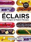 Eclairs: Easy, Elegant & Modern Recipes