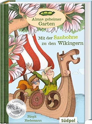 Almas geheimer Garten - Mit der Saubohne zu den Wikingern (Südpol Lesewelt-Entdecker)