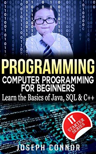 Programming: Computer Programming for Beginners: Learn the Basics of Java, SQL & C++ (2017) par IT Starter Series