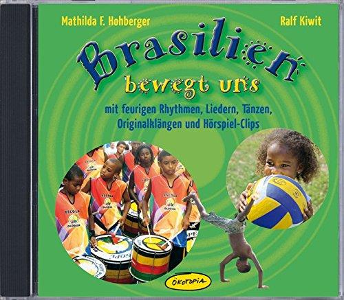 Preisvergleich Produktbild Brasilien bewegt uns: mit feurigen Rhythmen, Liedern, Tänzen, Originalklängen und Hörspiel-Clips