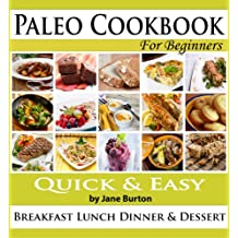 Paleo Cookbook:  Illustrated Paleo Cookbook for Beginners. Easy Breakfast, Lunch, Dinner, Sides and Dessert Recipe Book (Paleo Recipes: Paleo Recipes for ... Lunch, Dinner & Desserts Recipe Book 8)