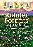 Kräuter-Porträts: Die Kraft der Kräuter naturheilkundlich und energetisch nutzen