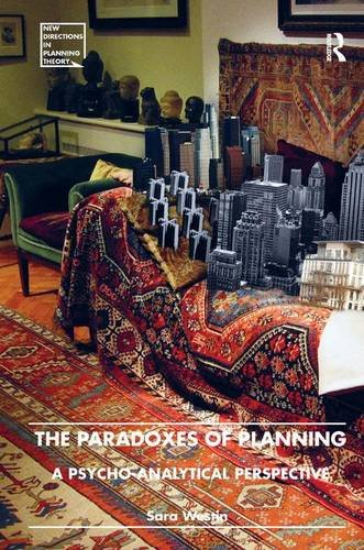 The Paradoxes of Planning: A Psycho-Analytical Perspective (New Directions in Planning Theory)