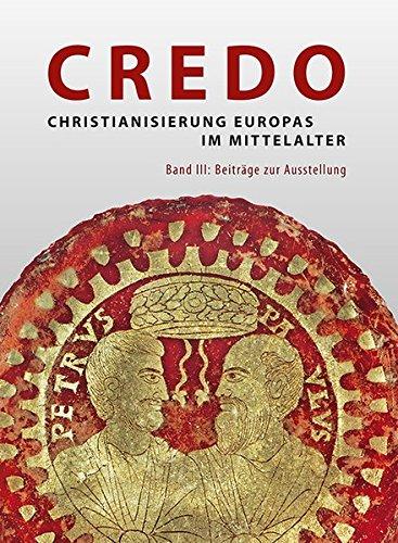 Credo - Christianisierung Europas im Mittelalter, Band III: Beiträge zur Ausstellung