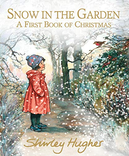 Snow in The Garden. a First Book Of Christmas por Shirley Hughes
