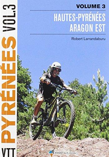VTT Pyrénées : Tome 3, Hautes-Pyrénées, Aragon est