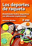Los deportes de raqueta: Modalidades lúdico-deportivas con diferentes implementos (EDUCACIÓN FÍSICA)