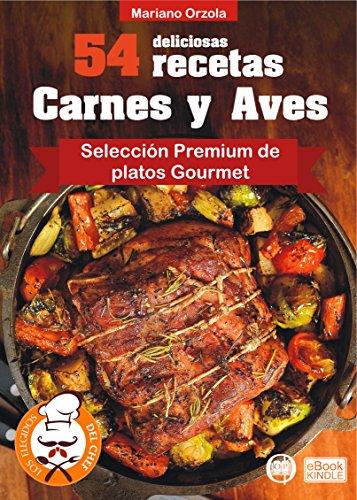54 DELICIOSAS RECETAS - CARNES Y AVES: Selección Premium de Platos Gourmet (Colección Los Elegidos del Chef nº 1) (Spanish Edition)