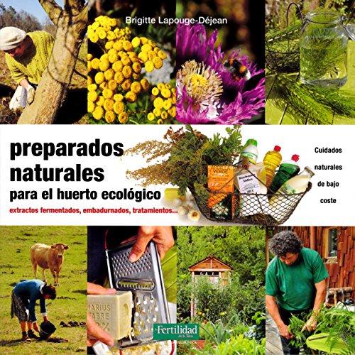 Preparados naturales para el huerto ecológico: Extractos fermentados, embadurnados, tratamientos (Guías para la Fertilidad de la Tierra) por Brigitte Lapouge-Déjean
