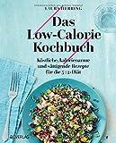 Das Low-Calorie-Kochbuch Köstliche, kalorienarme und sättigende Rezepte für die 5:2-Diät. Schlank mit Intervallfasten