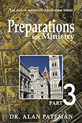 Preparations for Ministry (The Age of Apostolic Apostleship Series Book 3)