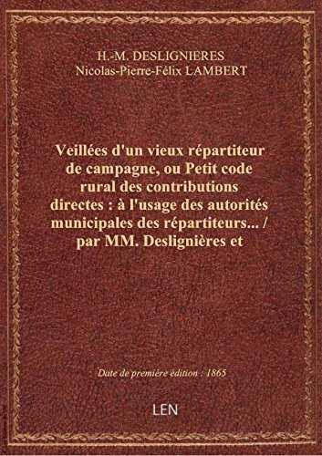Veillées d'un vieux répartiteur de campagne, ou Petit code rural des contributions directes : à l'us par H.-M. DESLIGNIERES