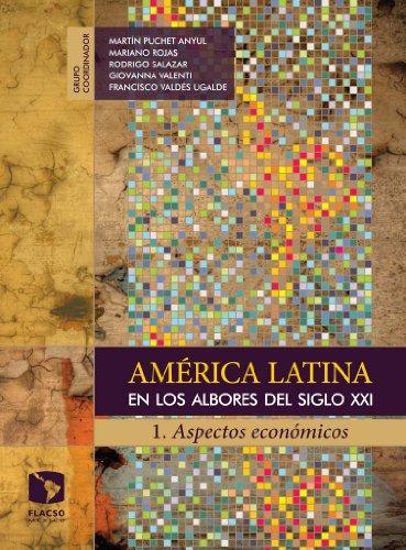 América Latina en los albores del siglo XXI. 1. Aspectos económicos por Martín Puchet Anyul