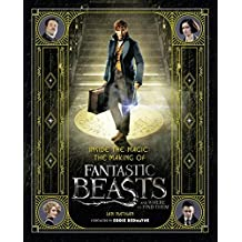 Inside the Magic: The Making of Fantastic Beasts and Where to Find Them (ANGLAIS)