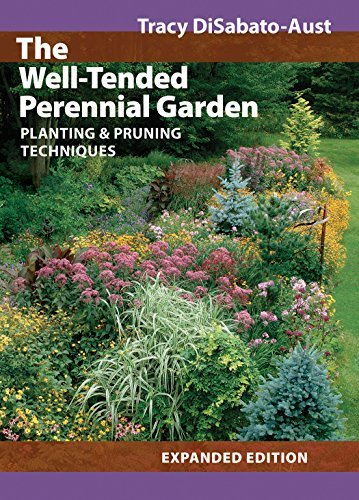 The Well-tended Perennial Garden: Planting and Pruning Techniques by Tracy DiSabato-Aust (August 15, 2006) Hardcover