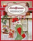Landfrauen Weihnacht: Kochen, backen, dekorieren • Ein stimmungsvoller Begleiter für die schönste Zeit im Jahr (Landfrauen Ratgeber)