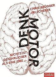 Denkmotor: Nichts ist gefährlicher als eine Idee, wenn es die einzige ist (Dein Business)
