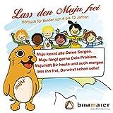 Lass den Muju frei: Hörbuch für Kinder hilft Ängste, Sorgen und andere schlechte Gefühle zu befreien