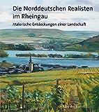 Die Norddeutschen Realisten im Rheingau: Malerische Entdeckungen einer Landschaft -