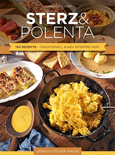 Sterz & Polenta: 130 Rezepte - traditionell & neu interpretiert