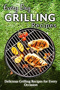 Grilling Recipes: Everyday Healthy and Delicious Recipes for Beginners (Everyday Recipes) (English Edition) par [Richoux, Ranae]